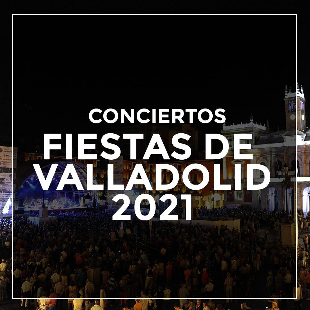 Conciertos FIESTAS DE VALLADOLID 2021